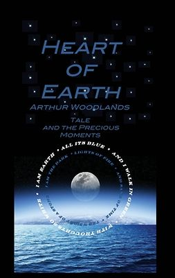 Woodlands, Arthur - Heart of Earth: Tale and the Precious Moments, ebook