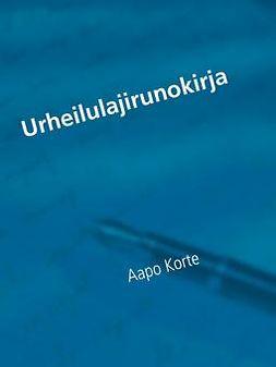 Korte, Aapo - Urheilulajirunokirja, ebook