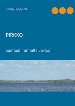 Paajanen, Pirkko - PIRKKO: Saimaan rannalta Savoon, e-kirja