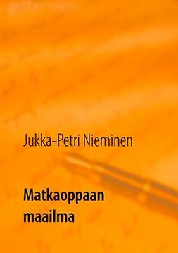 Nieminen, Jukka-Petri - Matkaoppaan maailma, e-kirja