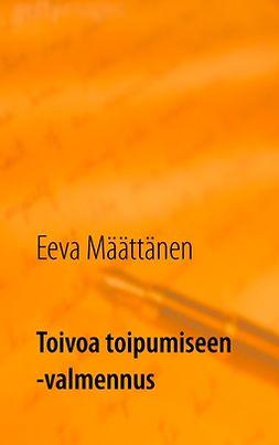 Määttänen, Eeva - Toivoa toipumiseen -valmennus: Eroon päihdeongelmasta, e-kirja