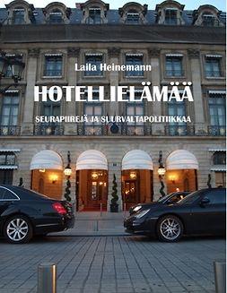 Heinemann, Laila - Hotellielämää: Seurapiirejä ja suurvaltapolitiikkaa, e-kirja