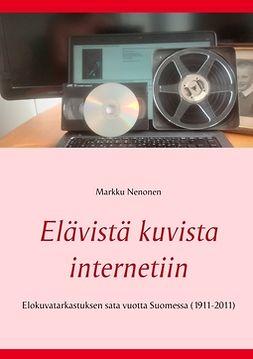 Nenonen, Markku - Elävistä kuvista internetiin: Elokuvatarkastuksen sata vuotta Suomessa (1911-2011), e-kirja