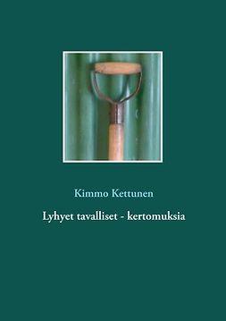 Kettunen, Kimmo - Lyhyet tavalliset - kertomuksia, ebook