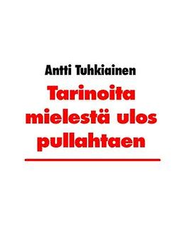 Tuhkiainen, Antti - Tarinoita mielestä ulos pullahtaen, e-kirja