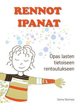 Stenroos, Sanna - Rennot ipanat: Opas lasten tietoiseen rentoutukseen, e-kirja
