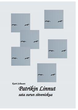 Schwarz, Katri - Patrikin Linnut - sata surun siiveniskua, ebook
