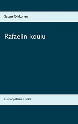Oikkonen, Seppo - Rafaelin koulu: Eurooppalaisia esseitä, e-kirja