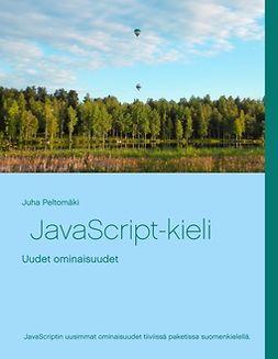 Peltomäki, Juha - JavaScript-kieli: Uudet ominaisuudet, e-kirja