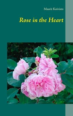 Koivisto, Maarit - Rose in the Heart, ebook