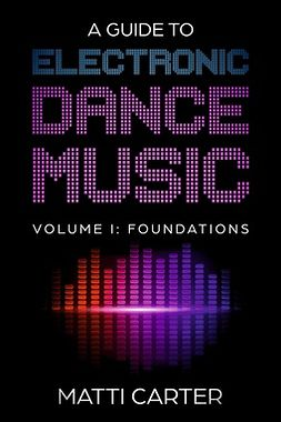 Carter, Matti - A Guide to Electronic Dance Music Volume 1: Foundations, ebook