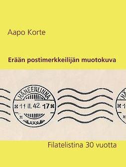 Korte, Aapo - Erään postimerkkeilijän muotokuva: Filatelistina 30 vuotta, e-kirja