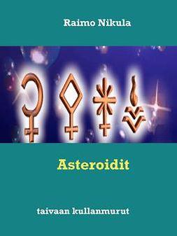 Nikula, Raimo - Asteroidit: taivaan kullanmurut, e-kirja
