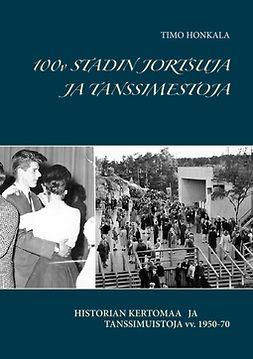 HONKALA, TIMO - 100v STADIN JORTSUJA JA TANSSIMESTOJA: HISTORIAN KERTOMAA JA TANSSIMUISTOJA vv. 1950-70, e-kirja