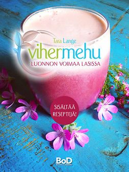 Lange, Tara - Vihermehu: luonnon voimaa lasissa, ebook