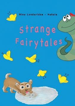 Londaridze-Hakala, Nino - Strange Fairytales, ebook