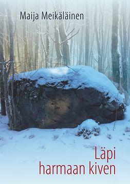 Meikäläinen, Maija - Läpi harmaan kiven, e-kirja