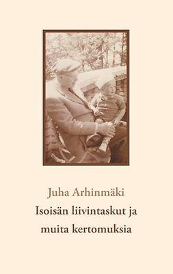 Arhinmäki, Juha - Isoisän liivintaskut ja muita kertomuksia, e-kirja