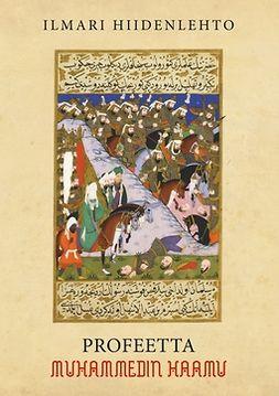 Hiidenlehto, Ilmari - Profeetta Muhammedin haamu, ebook