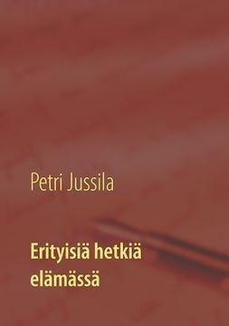 Jussila, Petri - Erityisiä hetkiä elämässä, e-kirja