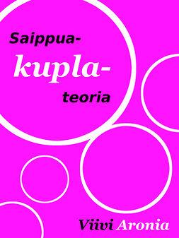 Aronia, Viivi - Saippuakuplateoria: Yksinpuhelu rakkaudesta, ebook