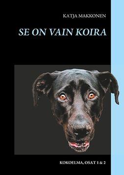 Makkonen, Katja - Se on vain koira - kokoelma, e-kirja