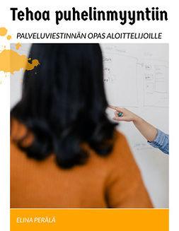 Perälä, Elina - Tehoa puhelinmyyntiin: Palveluviestinnän opas aloittelijoille, e-kirja