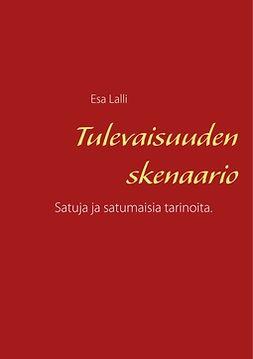 Lalli, Esa - Tulevaisuuden skenaario: Satuja ja satumaisia tarinoita., e-bok