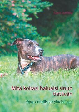 Junttila, Saara - Mitä koirasi haluaisi sinun tietävän: Opas onnelliseen yhteiseloon, e-kirja