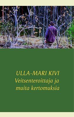Kivi, Ulla-Mari - Veitsenteroittaja ja muita kertomuksia, e-kirja