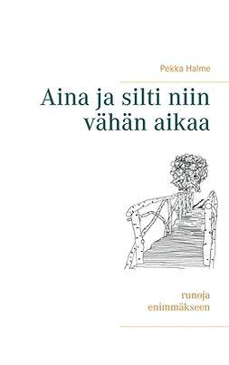 Halme, Pekka - Aina ja silti niin vähän aikaa, ebook