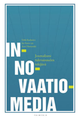 Kauhanen, Erkki - Innovaatiomedia : journalismi tulevaisuuden tekijänä, e-kirja