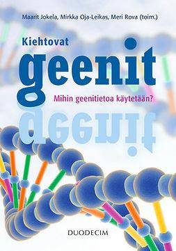 Jokela, Maarit - Kiehtovat geenit: Mihin geenitietoa käytetään?, ebook