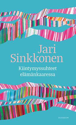 Sinkkonen, Jari - Kiintymyssuhteet elämänkaaressa, ebook
