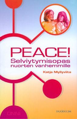 Myllyviita, Katja - Peace!: Selviytymisopas nuorten vanhemmille, ebook