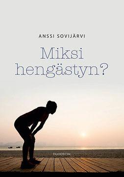 Sovijärvi, Anssi - Miksi hengästyn?, ebook