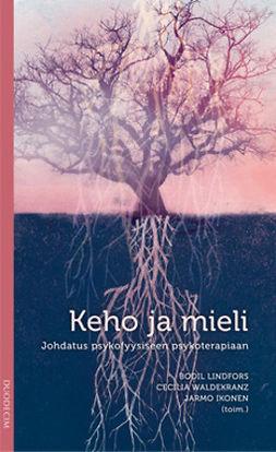 Ikonen, Jarmo - Keho ja mieli: Johdatus psykofyysiseen psykoterapiaan, ebook