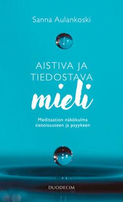 Aulankoski, Sanna - Aistiva ja tiedostava mieli: Meditaation näkökulma tietoisuuteen ja psyykeen, e-kirja
