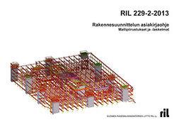 ry, Suomen Rakennusinsinöörien Liitto RIL - RIL 229-2-2013 Rakennesuunnittelun asiakirjaohje. Mallipiirustukset ja -laskelmat, e-kirja