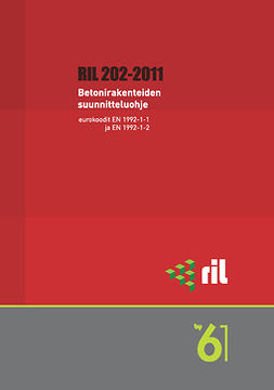 ry, Suomen Rakennusinsinöörien Liitto RIL - RIL 202-2011 Betonirakenteiden suunnitteluohje. Eurokoodi. BY 66, e-kirja
