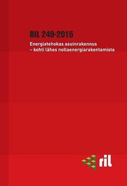 ry, Suomen Rakennusinsinöörien Liitto RIL - RIL 249-2015 Energiatehokas asuinrakennus - kohti lähes nollaenergiarakentamista. eKirja, e-bok