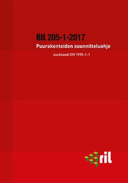 ry, Suomen Rakennusinsinöörien Liitto RIL - RIL 205-1-2017 Puurakenteiden suunnitteluohje. Eurokoodi EN 1995-1-1, ebook