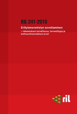 ry, Suomen Rakennusinsinöörien Liitto RIL - RIL 241-2016 Erityismenettelyn soveltaminen - rakennuksen turvallisuus, terveellisyys ja kulttuurihistorialliset arvot, e-kirja