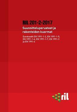 ry, Suomen Rakennusinsinöörien Liitto RIL - RIL 201-2-2017 Suunnitteluperusteet ja rakenteiden kuormat. Eurokoodit EN 1991-1-2, EN 1991-1-5, EN 1991-1-6, EN 1991-1-7, EN 1991-3 ja EN 1991-4, e-kirja