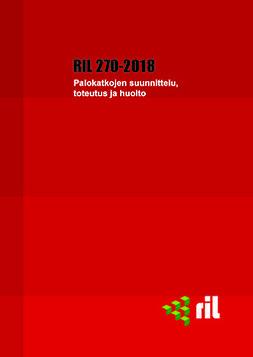 ry, Suomen Rakennusinsinöörien Liitto RIL - RIL 270-2018 Palokatkojen suunnittelu, toteutus ja huolto. eKirja, e-kirja