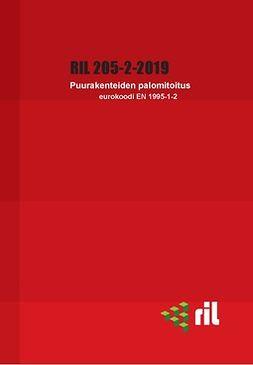 ry, Suomen Rakennusinsinöörien Liitto RIL - RIL 205-2-2019  Puurakenteiden palomitoitus. Eurokoodi, ebook