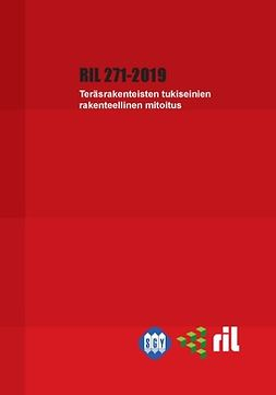 ry, Suomen Rakennusinsinöörien Liitto RIL - RIL 271-2019 Teräsrakenteisten tukiseinien rakenteellinen mitoitus, e-kirja