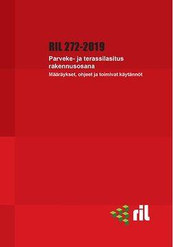 ry, Suomen Rakennusinsinöörien Liitto RIL - RIL 272-2019 Parveke- ja terassilasitus rakenneosana, e-kirja