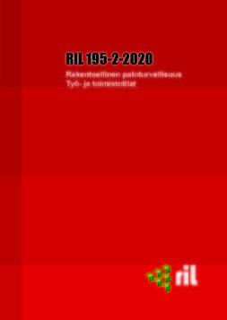 ry, Suomen Rakennusinsinöörien Liitto RIL - RIL 195-2-2020 Rakenteellinen paloturvallisuus. Työ- ja toimistotilat, e-kirja