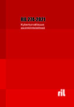 ry, RIL - RIL 274-2021 Kyberturvallisuus asuinkiinteistössä, e-kirja